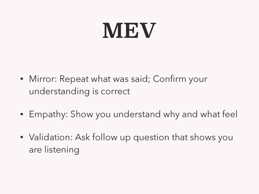 MEV • Mirror: Repeat what was said; Confirm your...
