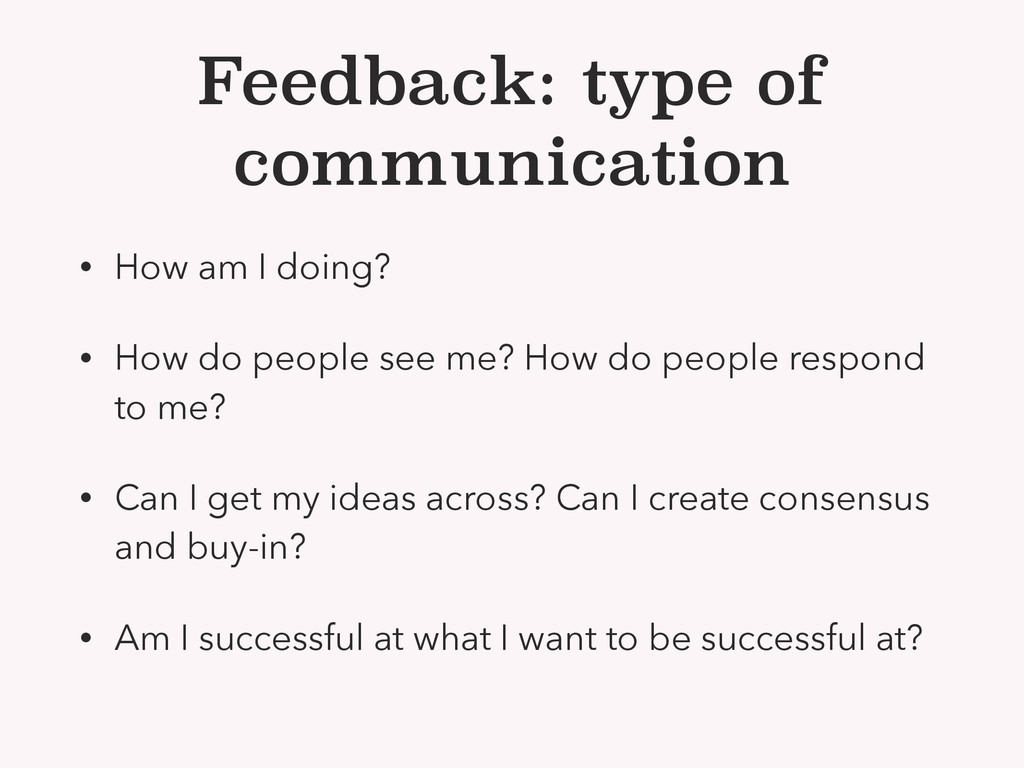 Feedback: type of communication • How am I doin...