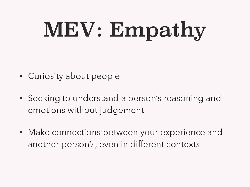 MEV: Empathy • Curiosity about people • Seeking...