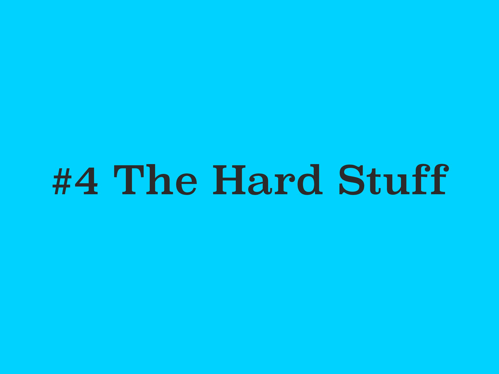 #4 The Hard Stuff