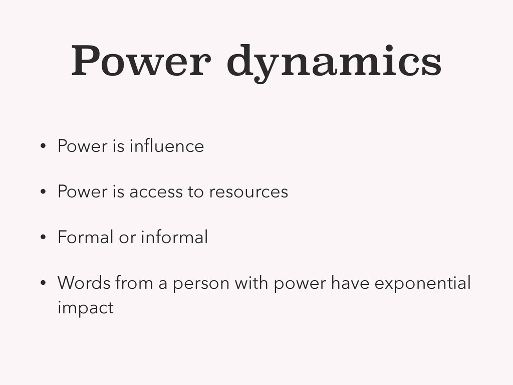 Power dynamics • Power is influence • Power is a...