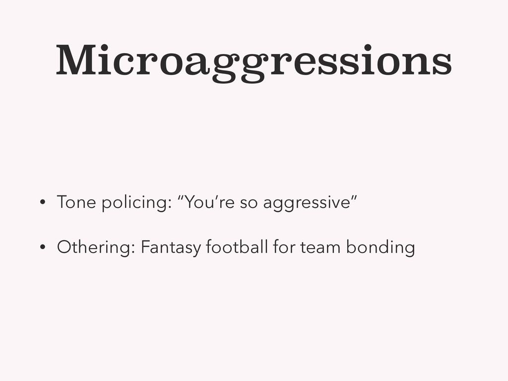 """Microaggressions • Tone policing: """"You're so ag..."""