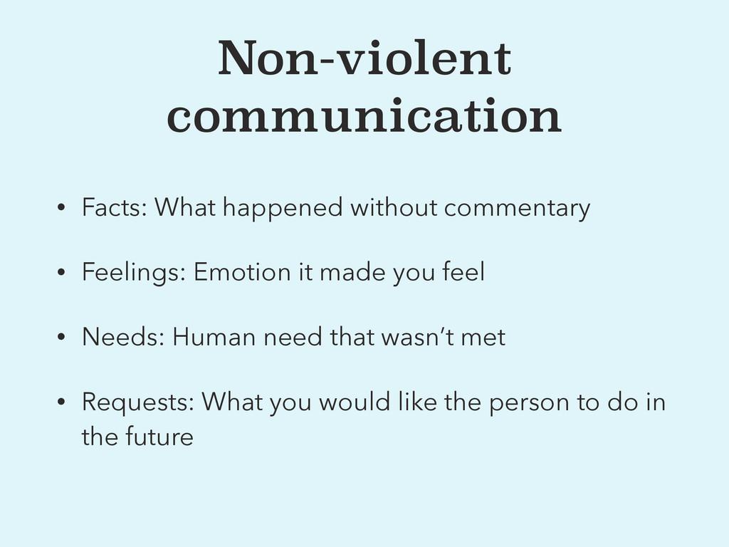 Non-violent communication • Facts: What happene...