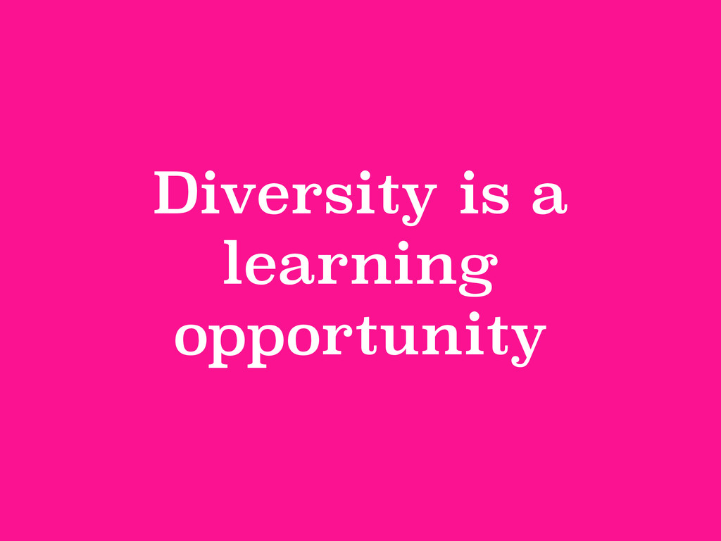 Diversity is a learning opportunity
