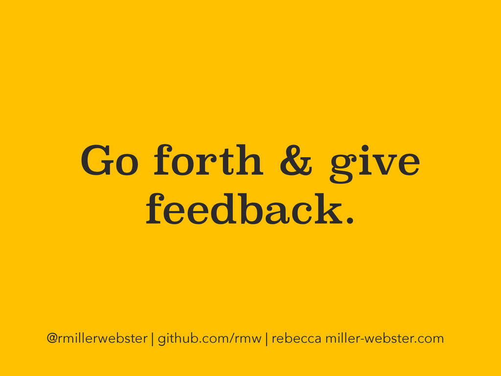 Go forth & give feedback. @rmillerwebster | git...