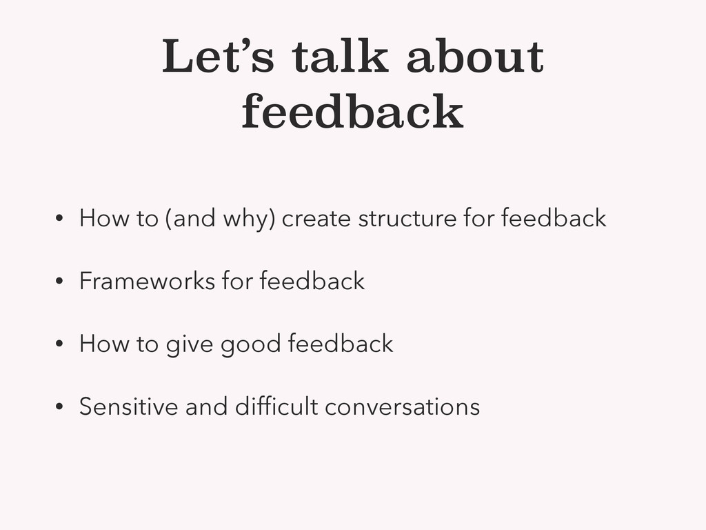 Let's talk about feedback • How to (and why) cr...