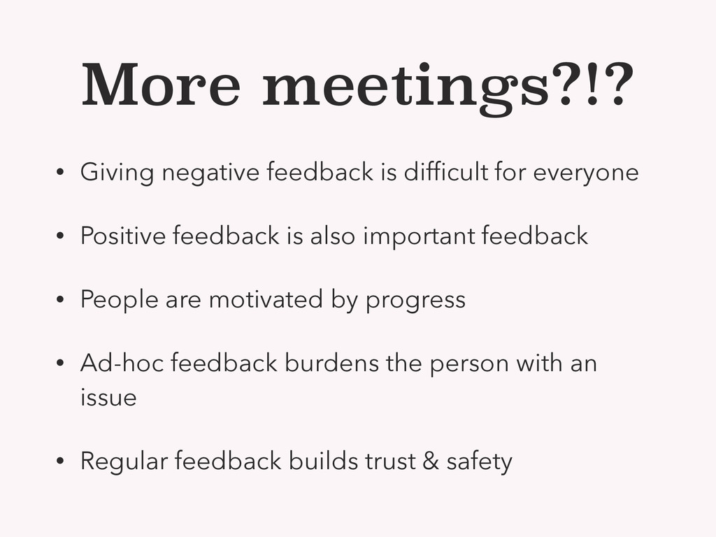 More meetings?!? • Giving negative feedback is ...