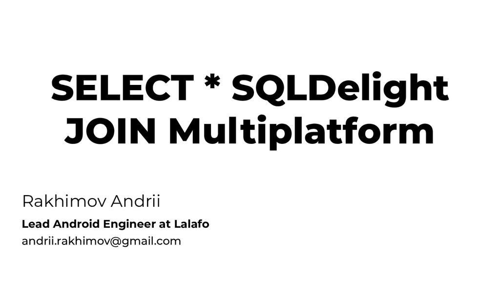 SELECT * SQLDelight JOIN Multiplatform Rakhimov...