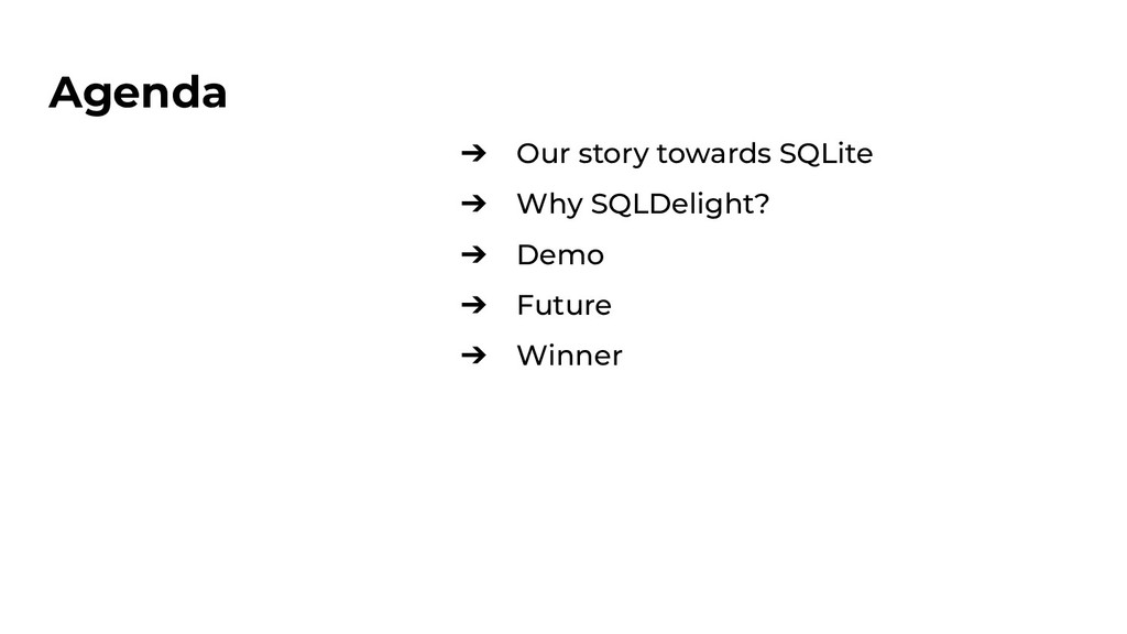Agenda ➔ Our story towards SQLite ➔ Why SQLDeli...