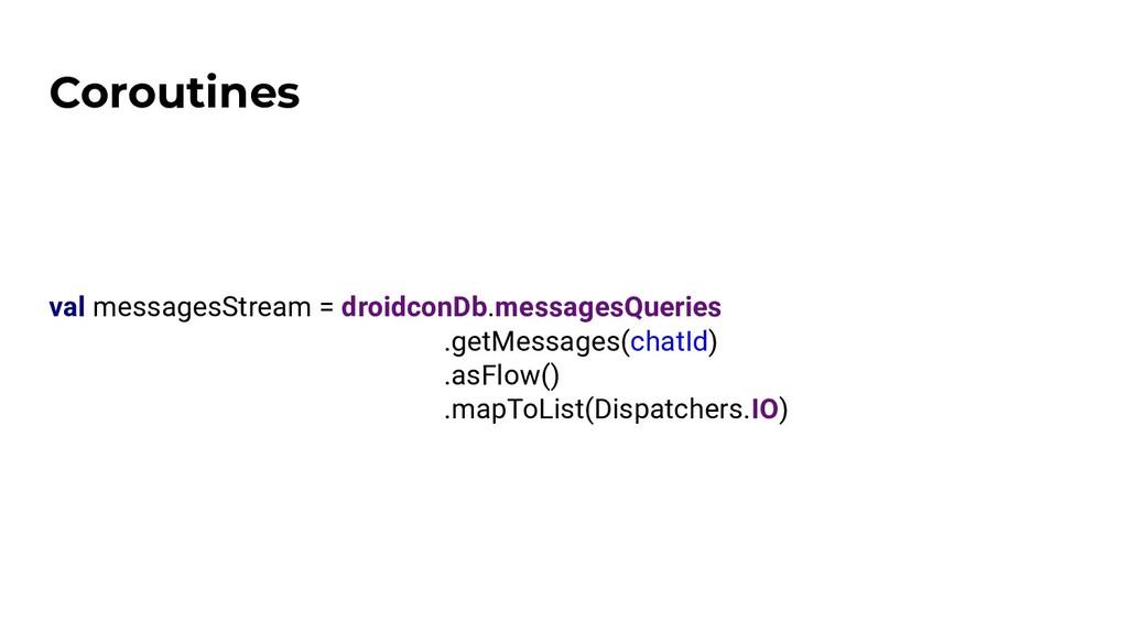Coroutines val messagesStream = droidconDb.mess...