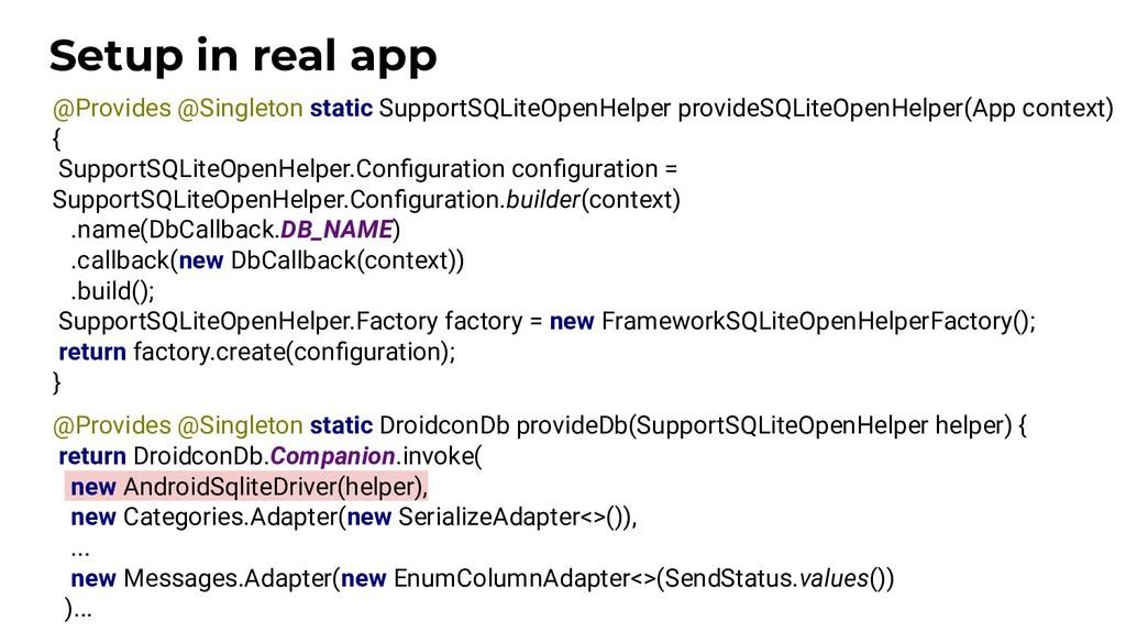 Setup in real app @Provides @Singleton static S...