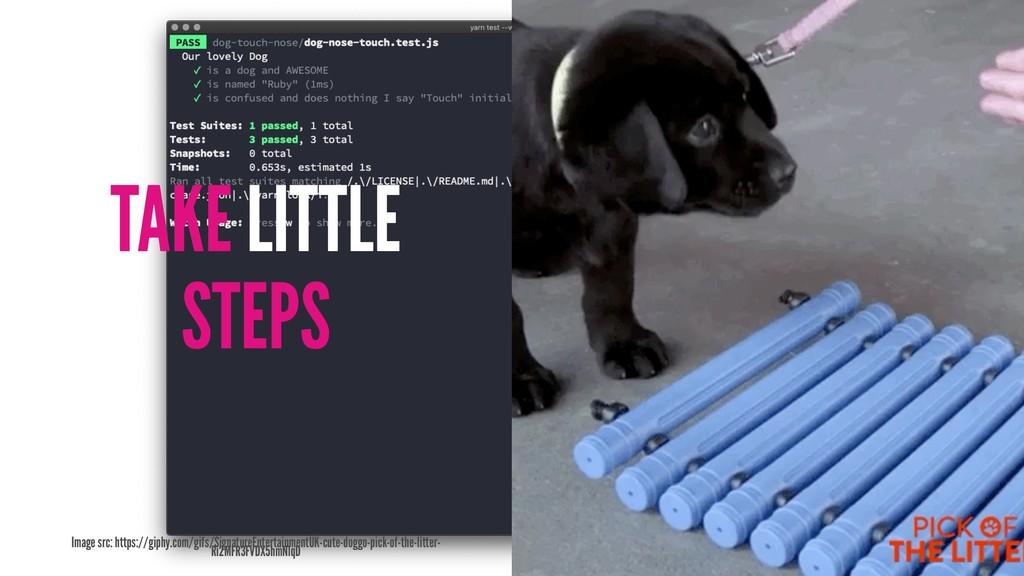 TAKE LITTLE STEPS Image src: https://giphy.com/...