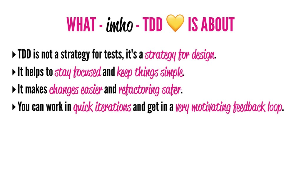 WHAT - imho - TDD IS ABOUT ‣TDD is not a strate...