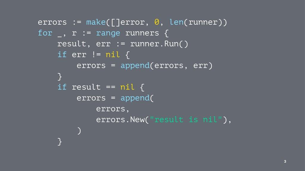 errors := make([]error, 0, len(runner)) for _, ...