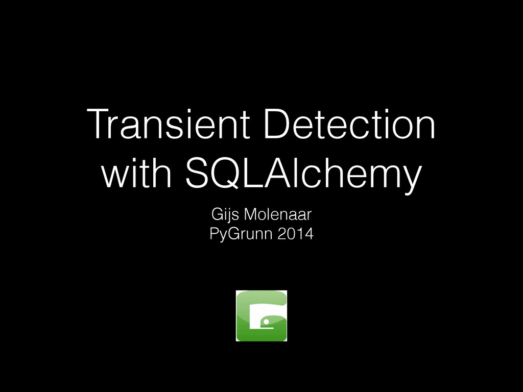 Transient Detection with SQLAlchemy Gijs Molena...