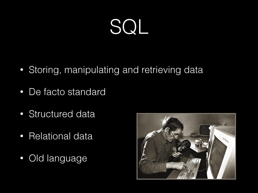 SQL • Storing, manipulating and retrieving data...
