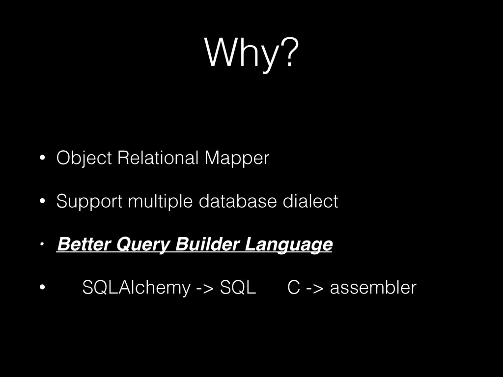 Why? • Object Relational Mapper • Support multi...