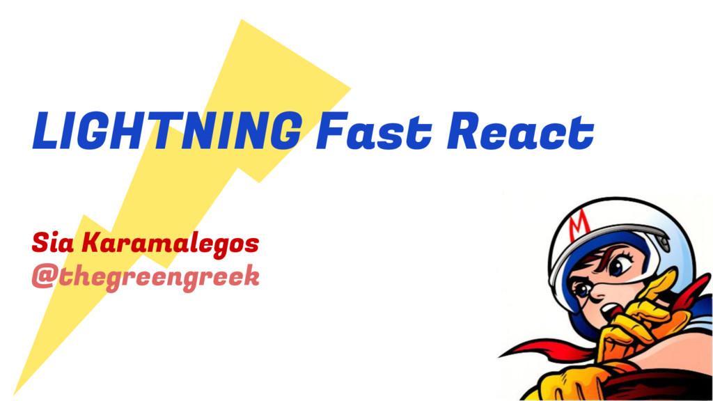 LIGHTNING Fast React Sia Karamalegos @thegreeng...