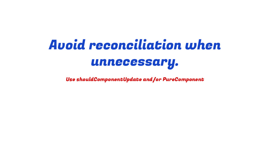 Avoid reconciliation when unnecessary. Use shou...