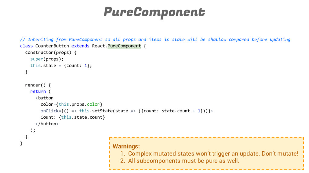 PureComponent // Inheriting from PureComponent ...