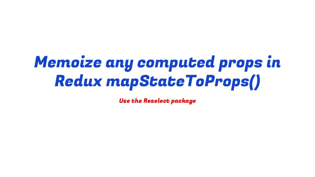 Memoize any computed props in Redux mapStateToP...