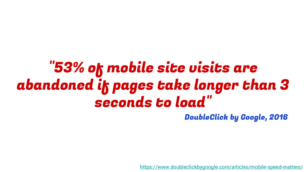 """""""53% of mobile site visits are abandoned if pag..."""