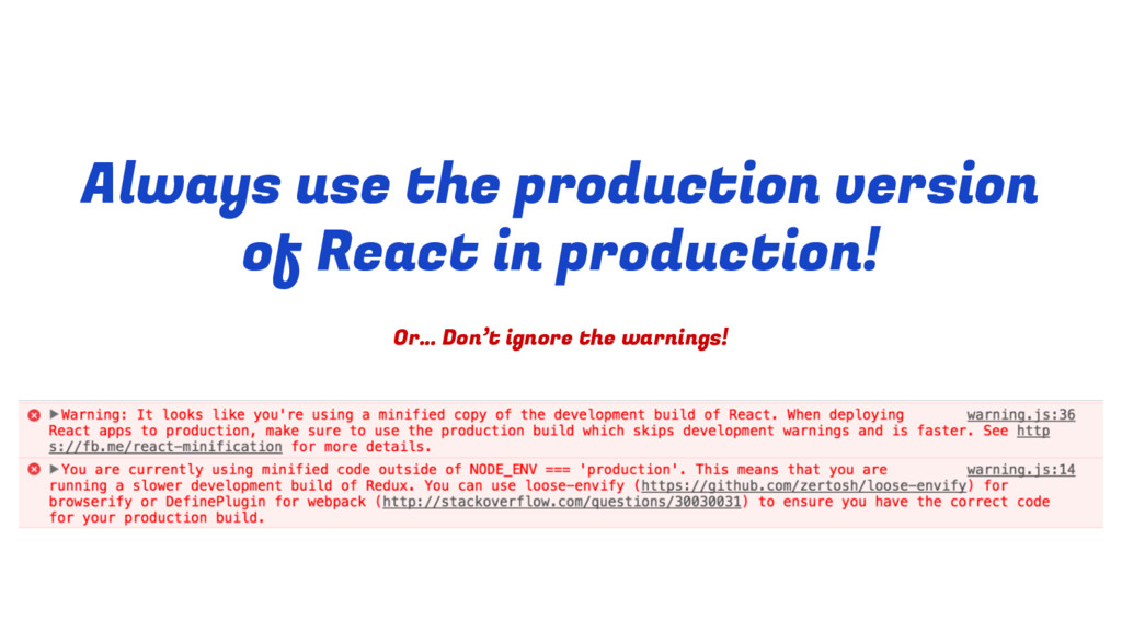 Always use the production version of React in p...