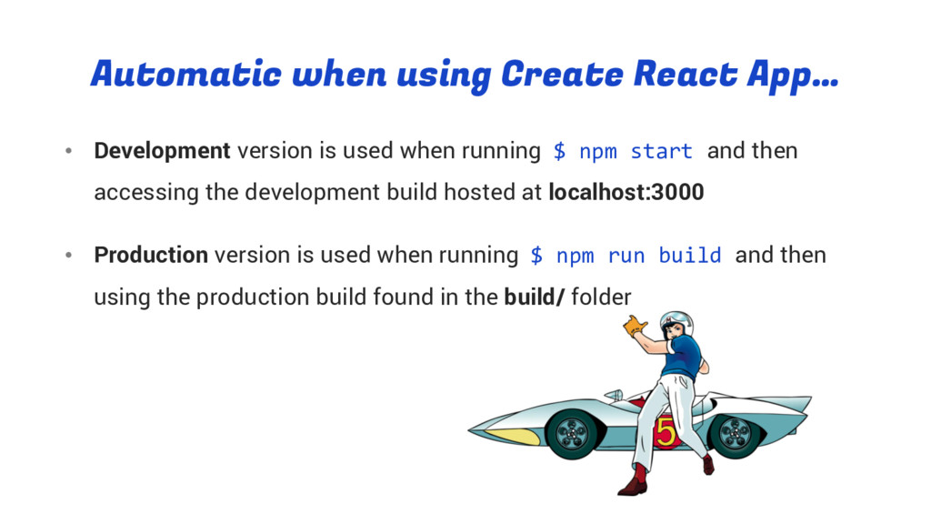 Automatic when using Create React App… • Develo...