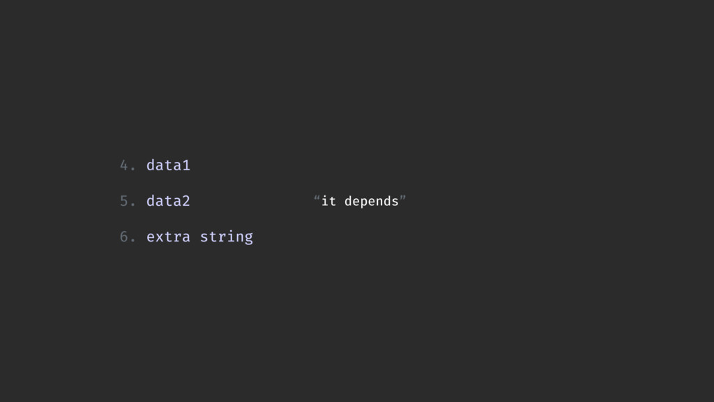 """""""it depends"""" 4. data1 5. data2 6. extra string"""