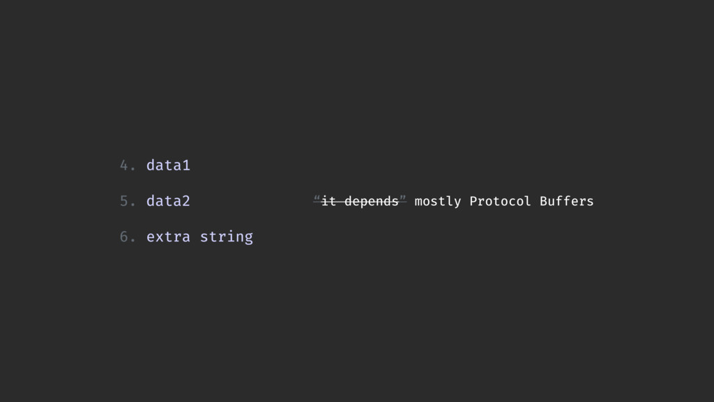 """""""it depends"""" mostly Protocol Buffers 4. data1 5..."""