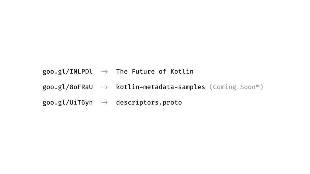 goo.gl/INLPDl -> The Future of Kotlin goo.gl/8o...