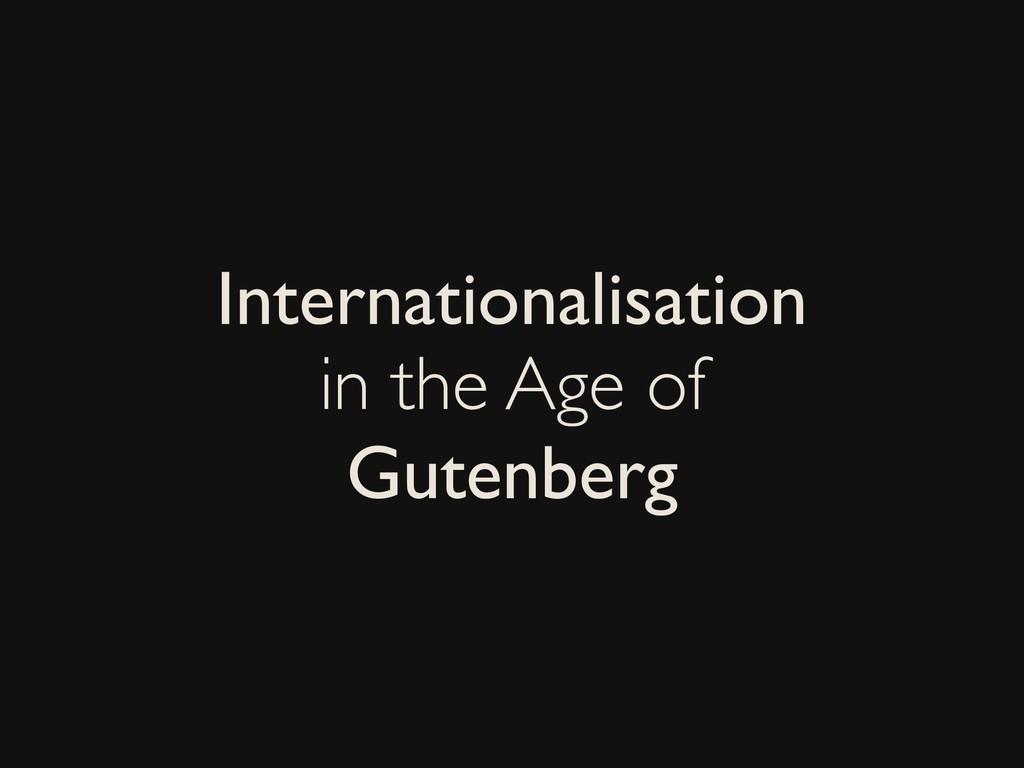 Internationalisation in the Age of Gutenberg