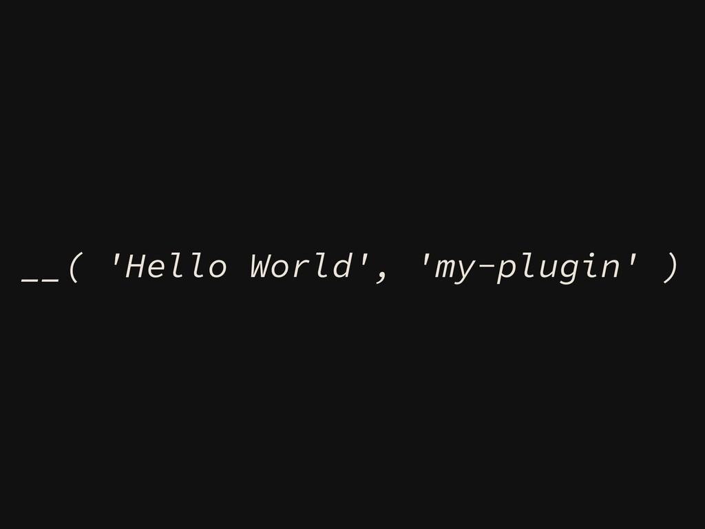 __( 'Hello World', 'my-plugin' )