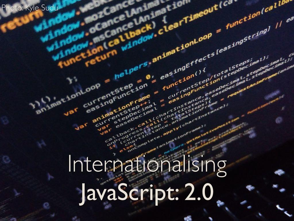 Photo: Kyle Sudu Internationalising JavaScript:...