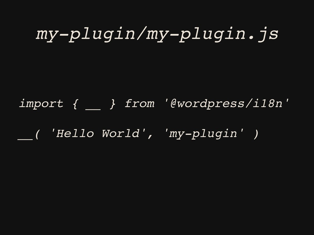 import { __ } from '@wordpress/i18n' __( 'Hello...