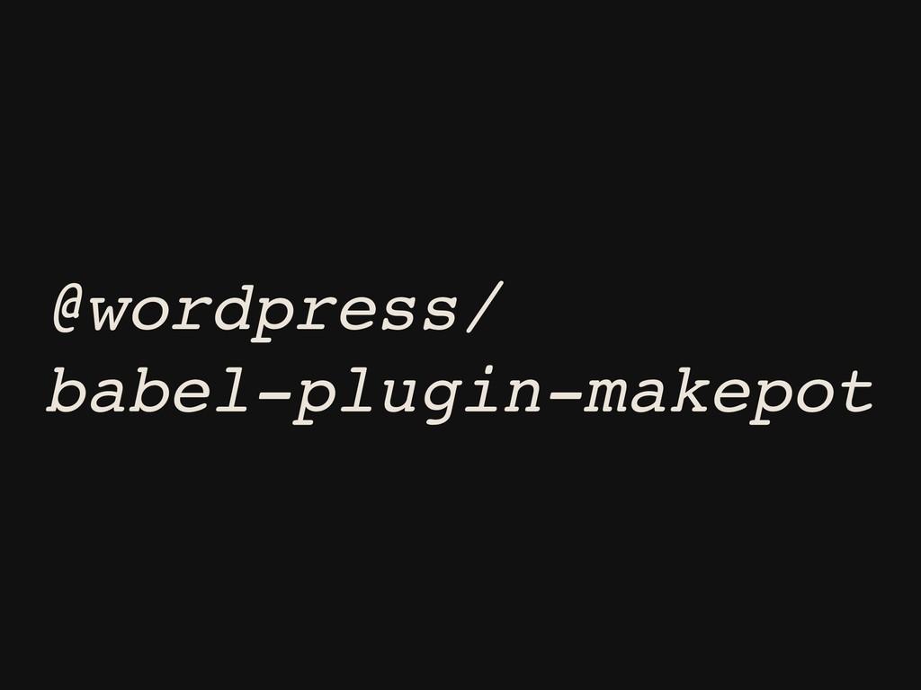 @wordpress/ babel-plugin-makepot