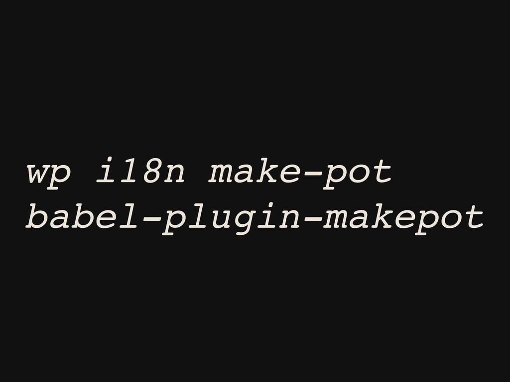 wp i18n make-pot babel-plugin-makepot