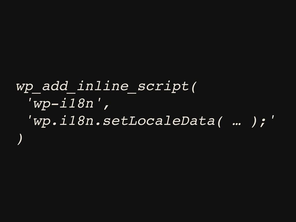 wp_add_inline_script( 'wp-i18n', 'wp.i18n.setLo...
