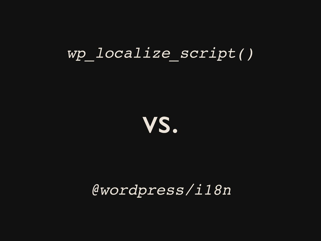 wp_localize_script() vs. @wordpress/i18n