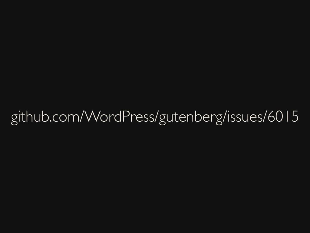 github.com/WordPress/gutenberg/issues/6015