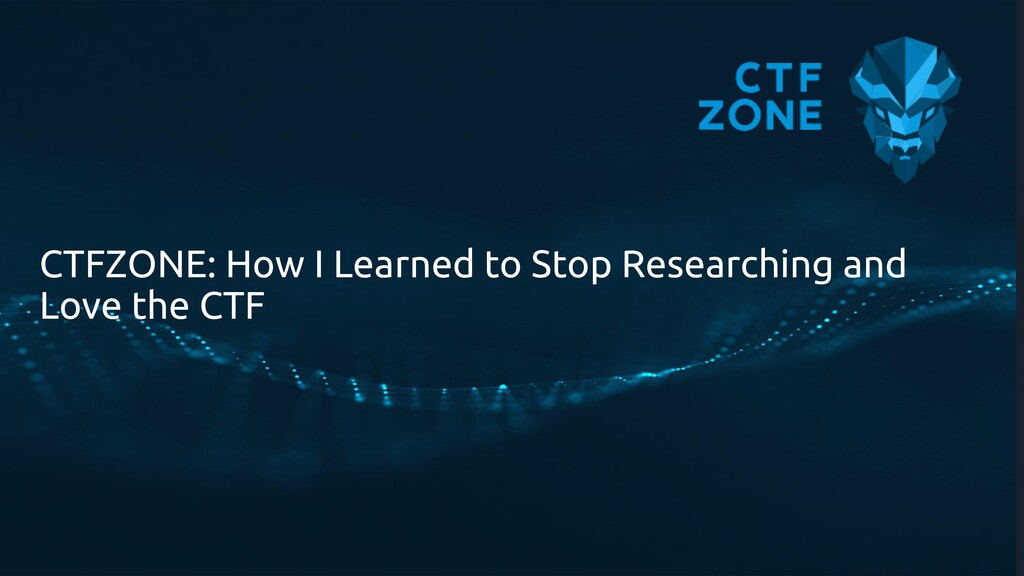 CTFZONE: How I Learned to Stop Researching and ...