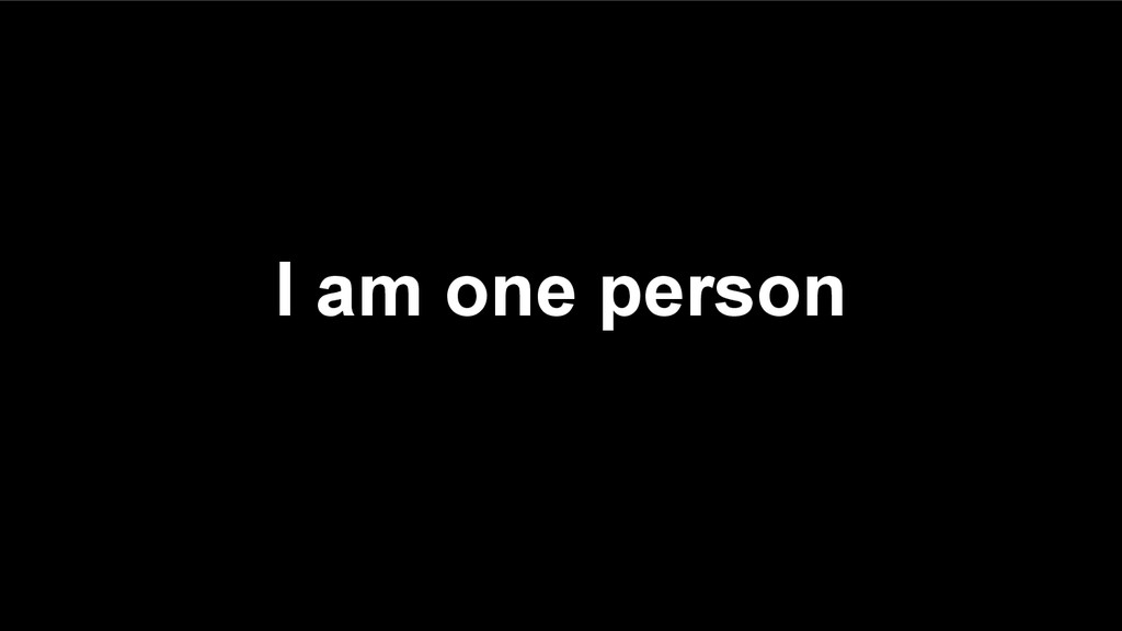 I am one person
