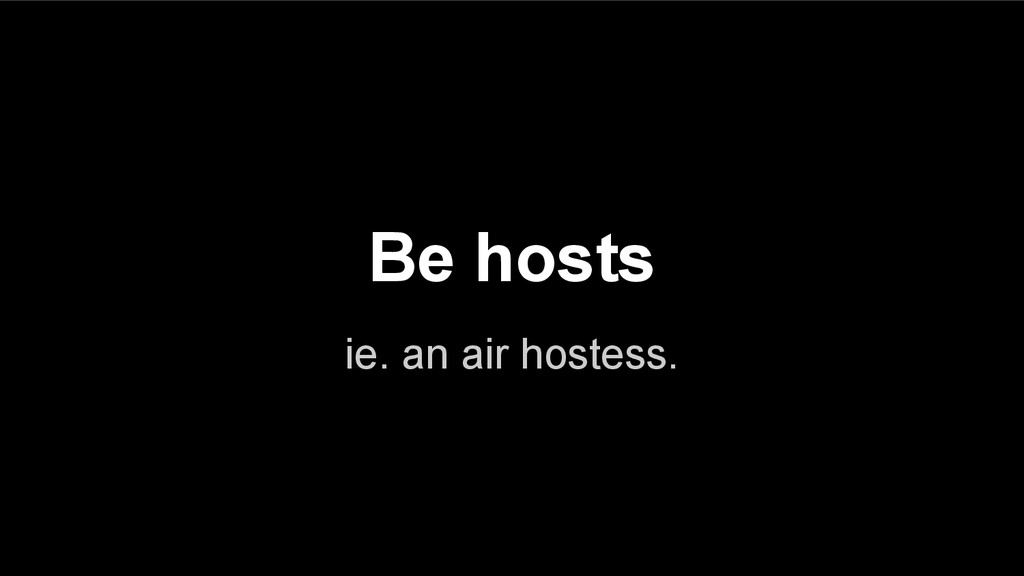 ie. an air hostess. Be hosts
