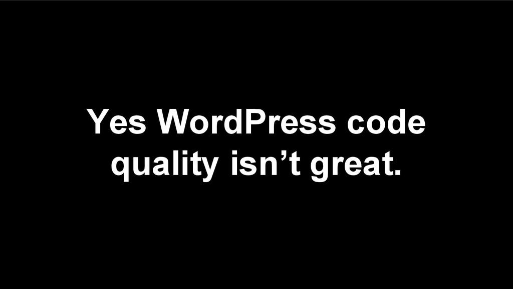 Yes WordPress code quality isn't great.