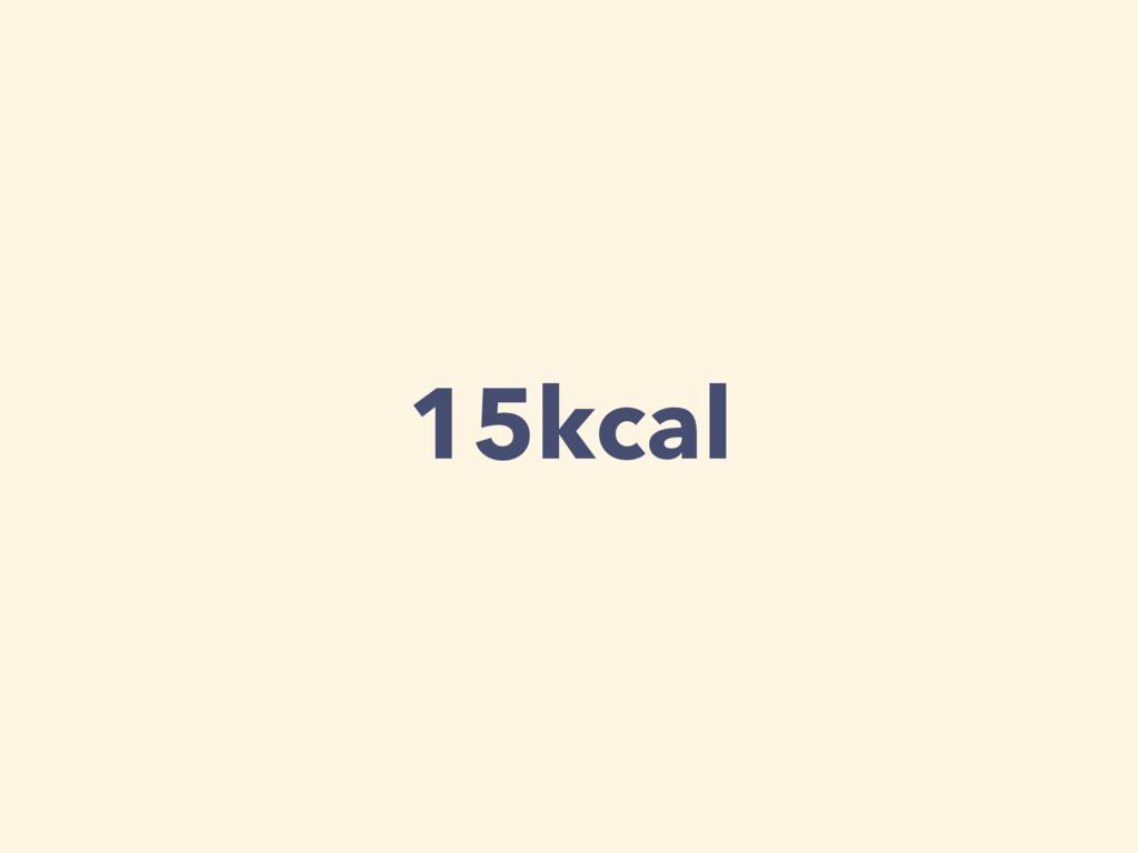 15kcal