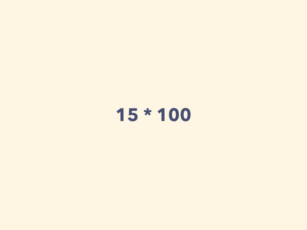 15 * 100