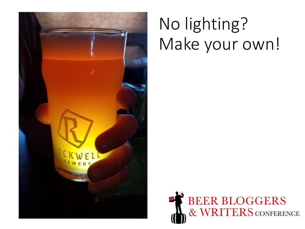No lighting? Make your own!