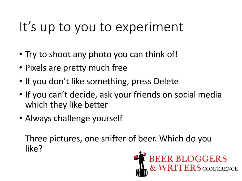 It's up to you to experiment • Try to shoot any...