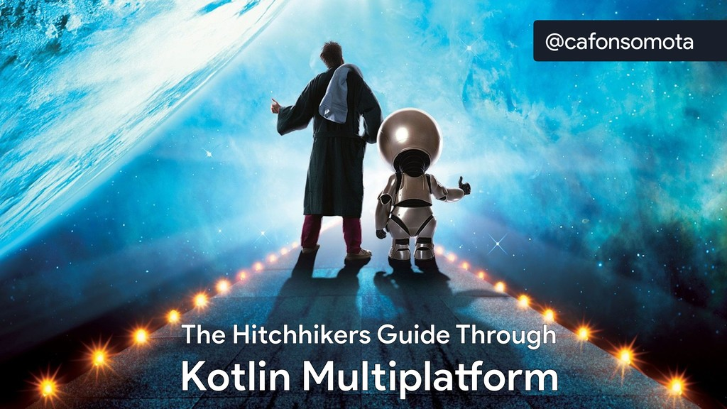 The Hitchhikers Guide Through Kotlin Multiplatf...
