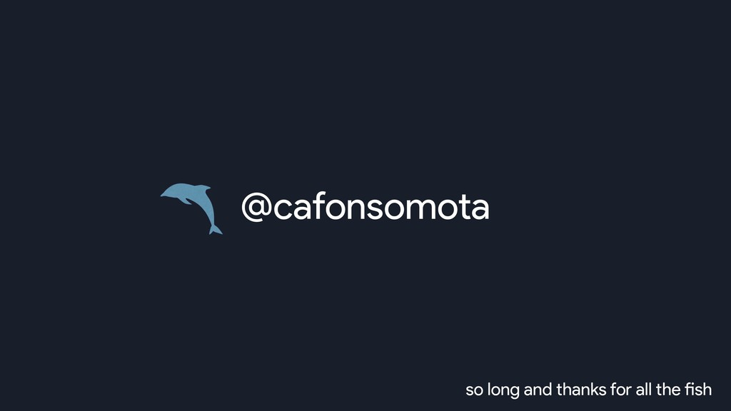 @cafonsomota so long and thanks for all the fish